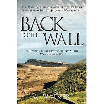 Back to the Wall: Die Geschichte einer langen Wanderung in den nördlichen Pennines, von Settle bis Hadrians Mauer und zurück, nach einer Route, die Alfred Wainwright 1938 erstmals beschritten hat.