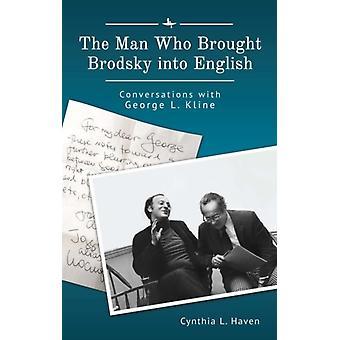 El hombre que llevó a Brodsky a las conversaciones en inglés con George L. Kline por Cynthia L Haven