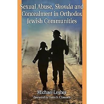 Sexual Abuse Shonda and Concealment in Orthodox Jewish Communities by Michael Lesher & Foreword by Dane S Claussen