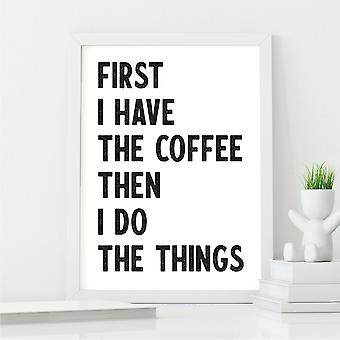 First I Have The Coffee Kitchen Wall Art   Coffee Lover Gift   A4 w/ White Frame