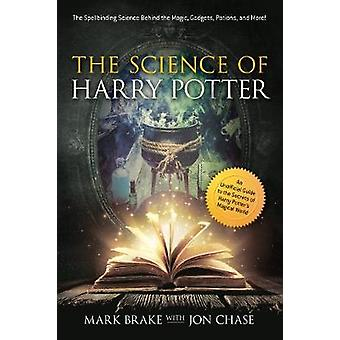 The Science of Harry Potter The Spellbinding Science Behind the Magic Gadgets Potions and More