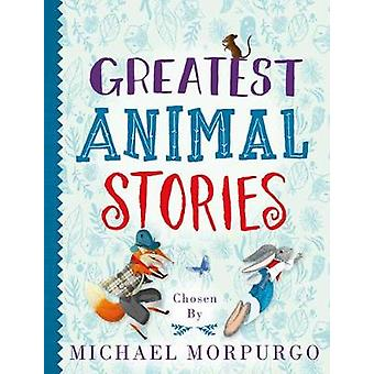 Greatest Animal Stories - chosen by Michael Morpurgo by Michael Morpu