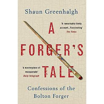 A Forger's Tale - Confessions of the Bolton Forger by Shaun Greenhalgh