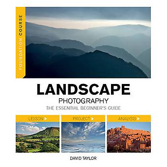 Landscape Photography - The Essential Beginner's Guide by David Taylor