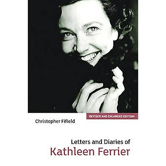 Letters and Diaries of Kathleen Ferrier by Christopher Fifield - Kath