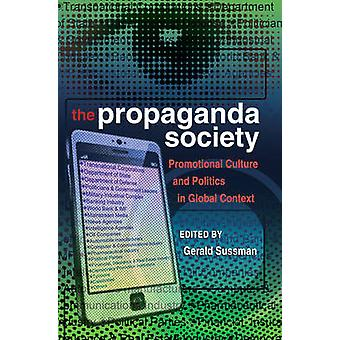 The Propaganda Society - Promotional Culture and Politics in Global Co