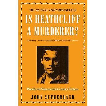 Ist Heathcliff ein Mörder? -Rätsel in der Literatur des neunzehnten Jahrhunderts von J