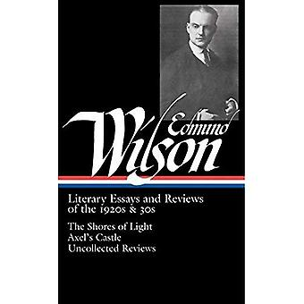 Edmund Wilson: Literary Essays and Reviews of the 1920s & 30s: The Shores of Light/Axel's Castle/Uncollected Reviews (Library of America)