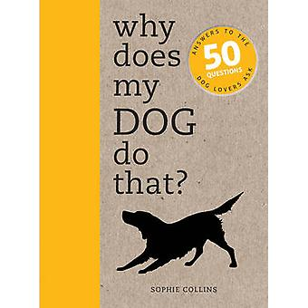Why Does My Dog Do That by Sophie Collins