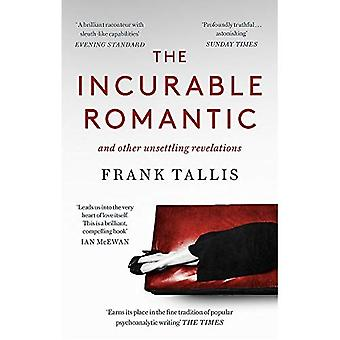 The Incurable Romantic: and� Other Unsettling Revelations