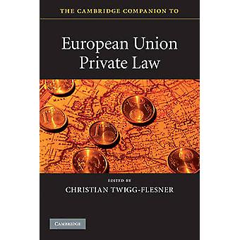 The Cambridge Companion to European Union Private Law by Edited by Christian Twigg Flesner