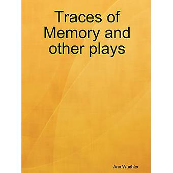 Traces of Memory and Other Plays by Wuehler & Ann