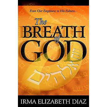 The Breath of God From Our Emptiness to His Fullness by Diaz & Irma Elizabeth