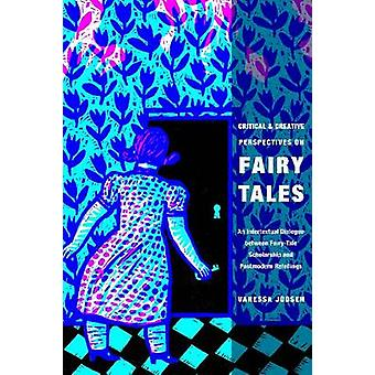 Critical and Creative Perspectives on Fairy Tales An Intertextual Dialogue Between FairyTale Scholarship and Postmodern Retellings by Joosen & Vanessa