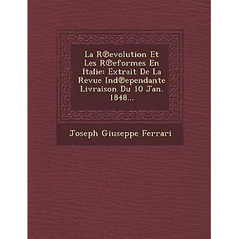 La Revolution Et Les Reformes sv Italie Extrait De La Revue Independante Livraison Du 10 Jan. 1848... av Ferrari & Joseph Giuseppe