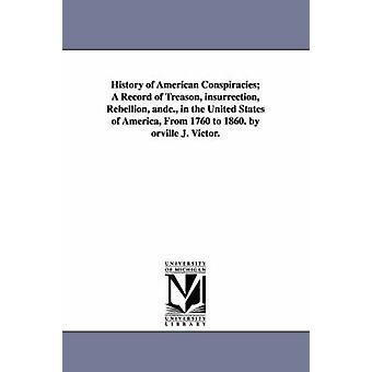 Geschiedenis van de Amerikaanse samenzweringen A Record van verraad opstand opstand andc. in de Verenigde Staten van Amerika van 1760 tot 1860. door orville J. Victor. door Victor & Orville J. Orville James