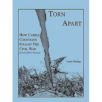 Torn Apart How Cabell Countians Fought the Civil War by Eldridge & Carrie