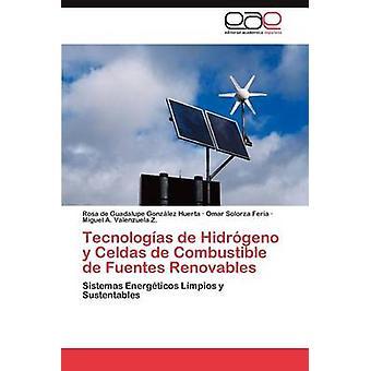 Tecnologias de Hidrogeno y de Celdas de Combustible Fuentes Renovables por Gonz Lez Huerta & Rosa De Guadalupe