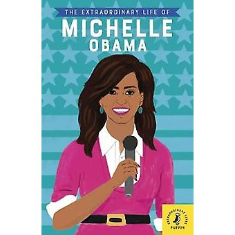 The Extraordinary Life of Michelle Obama by The Extraordinary Life of