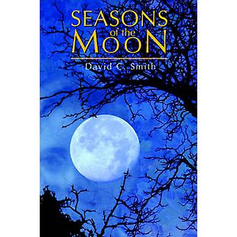 Seasons of the Moon by David C Smith - 9780595374427 Book