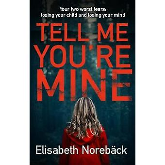 Tell Me You're Mine by Elisabeth Noreback - 9780749023430 Book