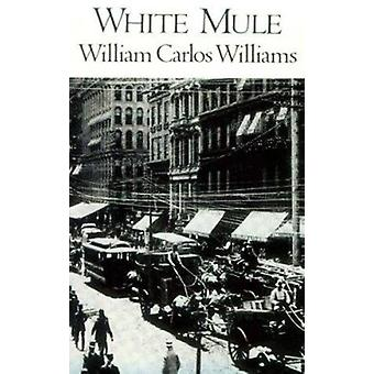 White Mule - Novel by William Carlos Williams - 9780811202381 Book