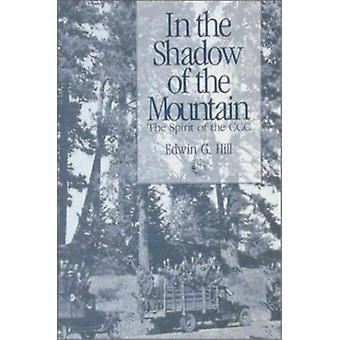 In the Shadow of the Mountain - The Spirit of the CCC by Edwin G Hill