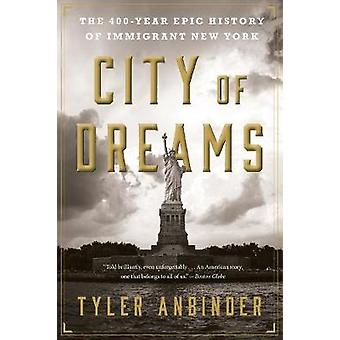 City of Dreams - The 400-Year Epic History of Immigrant New York by Ty