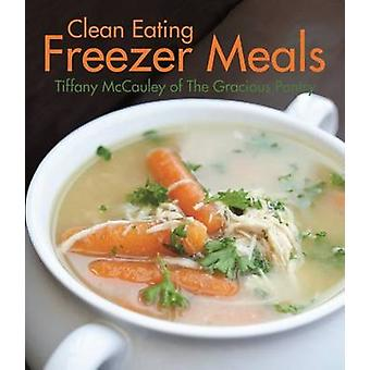 Clean Eating Freezer Meals by Tiffany McCauley - 9781455619085 Book