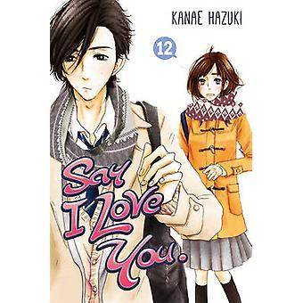 Say I Love You Vol. 12 - 12 by Kanae Hazuki - 9781632360427 Book