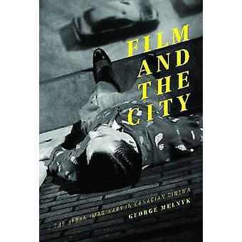 Film and the City - The Urban Imaginary in Canadian Cinema by George M
