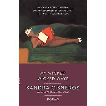 My Wicked Wicked Ways by Sandra Cisneros - 9781101872505 Book