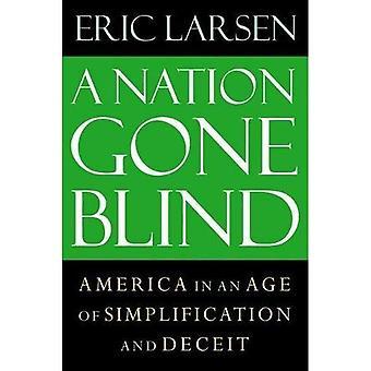 Eine Nation gegangen Blind: Amerika in einem Zeitalter der Vereinfachung und der Täuschung