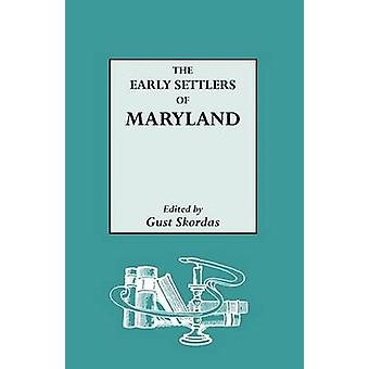 The Early Settlers of Maryland by Skordas & Gust