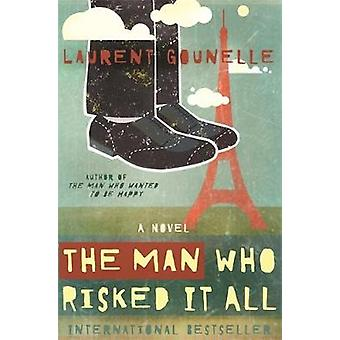 The Man Who Risked It All by Gounelle & Laurent