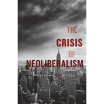 Crisis of Neoliberalism by Gerard Dumentil