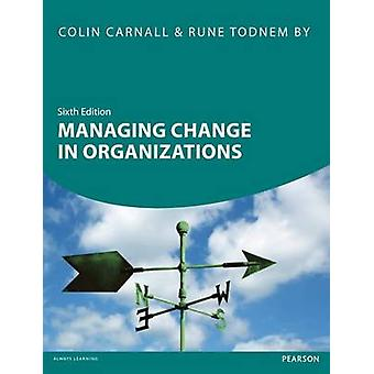 Managing Change in Organizations 6th edn by Colin Carnall