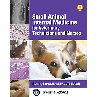 Small Animal Internal Medicine for Veterinary Technicians and Nurses by Edited by Linda Merrill
