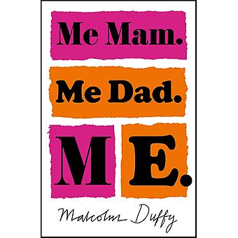 Me Mam. Me Dad. Me by Malcolm Duffy