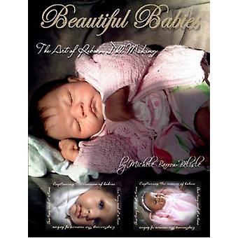 Beautiful Babies The ART of Reborn Doll Making by BarrowBlisle & Michele