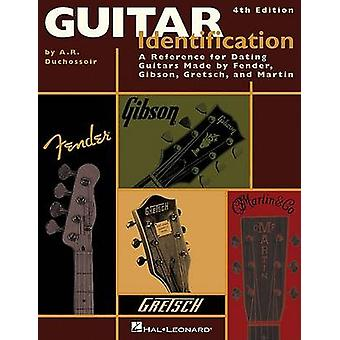 Guitar Identification A Reference for Dating Guitars Made by Fender Gibson Gretsch and Martin by Duchossoir & A. R.