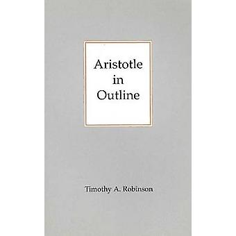 Aristotle in Outline by Timothy A. Robinson - 9780872203143 Book