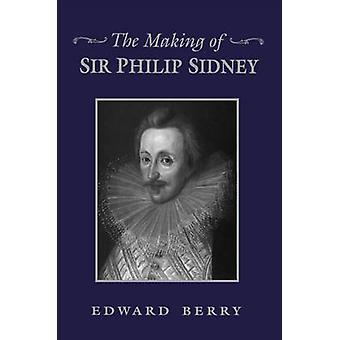 The Making of Sir Philip Sidney by Edward Berry