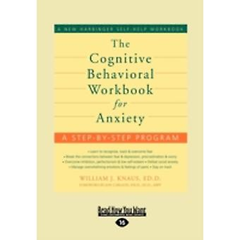 The Cognitive Behavioral Workbook for Anxiety by Knaus & William