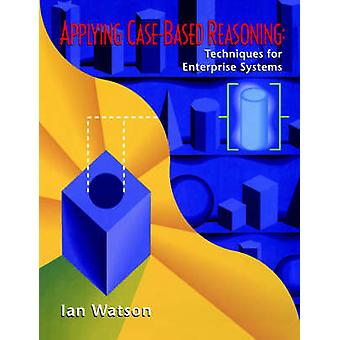 Applying CaseBased Reasoning  Techniques for Enterprise Systems by Watson & Ian