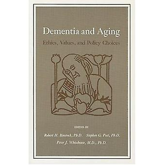 Dementia and Aging - Ethics - Values - and Policy Choices by Robert H.