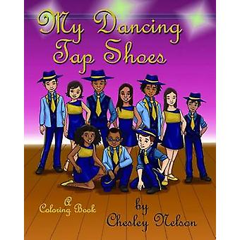 My Dancing Tap Shoes by Chesley Nelson A Coloring Book by Nelson & Chesley K.