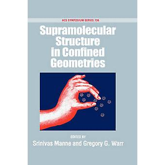 Supramolecular Structures in Confined Geometries Acsss 736 by Warr & Gregory G.