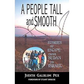A People Tall and Smooth Stories of Escape from Sudan to Israel by Pex & Judith Galblum