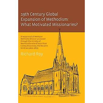 19th Century Global Expansion of Methodism What Motivated Missionaries by Roy & Richard